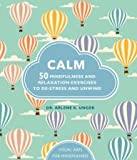 img - for Calm: 50 Mindfulness and Relaxation Exercises to De-Stress and Unwind book / textbook / text book