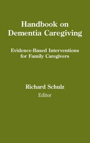Handbook on Dementia Caregiving: Evidence-Based Interventions for Family Caregivers by Richard Schulz