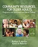 Community Resources for Older Adults: Programs and Services in an Era of Change by Wacker, Robbyn R., Roberto, Karen A.(December 17, 2007) Hardcover
