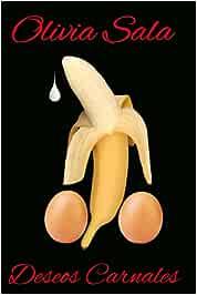 DESEOS CARNALES: Relatos eróticos para mujeres. Libro erótico sexual para mujeres. Libro erotismo. OLIVIA SALA.
