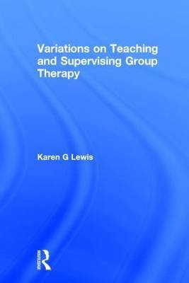 Variations on Teaching and Supervising Group Therapy. Routledge. 1989.