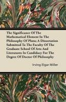 Download The Significance of the Mathematical Element in the Philosophy of Plato; A Dissertation Submitted to the Faculty of the Graduate School of Arts and Li PDF