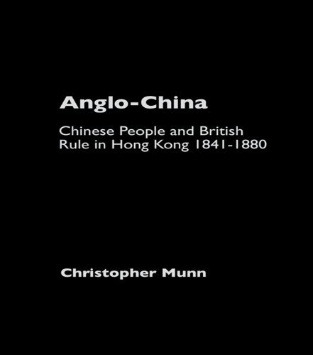 Download Anglo-China: Chinese People and British Rule in Hong Kong, 1841-1880 Pdf