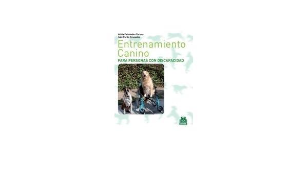 ENTRENAMIENTO CANINO PARA PERSONAS CON DISCAPACIDAD (Bicolor) (Spanish Edition): Alicia.Pardo Granados, Ivan. Fernandez Foruny: 9788499100265: Amazon.com: ...