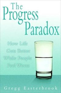 The Progress Paradox: How Life Gets Better While People Feel Worse by [Easterbrook, Gregg]