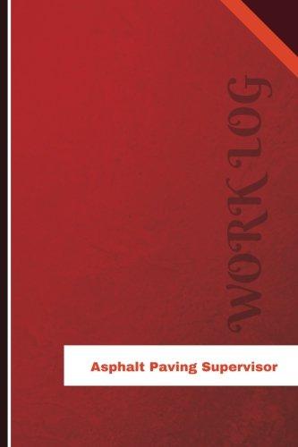 Asphalt Paving Supervisor Work Log: Work Journal, Work Diary, Log - 126 pages, 6 x 9 inches (Orange Logs/Work Log)