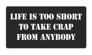 (3) Life Is Too Short to Take Crap From Anybody Funny Hard Hat/Helmet Stickers