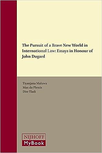 the pursuit of a brave new world in international law essays in the pursuit of a brave new world in international law essays in honour of john dugard amazon co uk tiyanjana maluwa 9789004326187 books