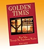 Golden Times : Tales Through the Sugarhouse Window, Burr Morse, 0981866840
