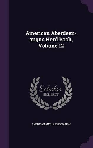 American Aberdeen-Angus Herd Book, Volume 12 PDF