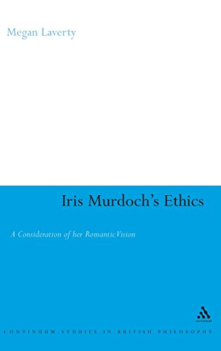 Iris Murdoch's Ethics: A Consideration of her Romantic Vision (Continuum Studies in British Philosophy)
