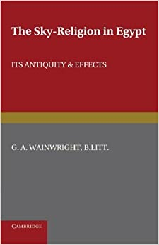 Book The Sky-Religion in Egypt: Its Antiquity and Effects by G. A. Wainwright (2011-06-09)