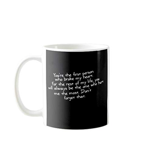 11OZ PREMIUM PORTABLE COFFEE MUGS FUNNY - YOU'RE THE FIRST PERSON WHO BROKE MY HEART - GIFT IDEAL FOR MEN, WOMEN, MOM, DAD, TEACHER, BROTHER OR SISTER #3782