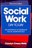 Social Work Day-To-Day : The Experience of Generalist Social Work Practice, Wells, Carolyn C., 080130041X
