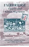 Fairbridge : Empire and Child Migration, Sherington, Geoffrey and Jeffery, Chris, 071304036X