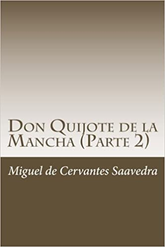 Amazon.com: Don Quijote de la Mancha (Parte 2) (Spanish Edition) (9781987412741): Miguel de Cervantes Saavedra: Books