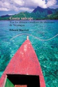 Costa salvaje / Wild Coast: Tras Los Ultimos Cazadores De Tiburones De Nicaragua (Trayectos) (Spanish Edition) pdf epub