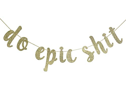 Do Epic Shit Banner Sign for Gratuation Going Away Promotion Party Decor Cursive Bunting Decorations Gold Glitter