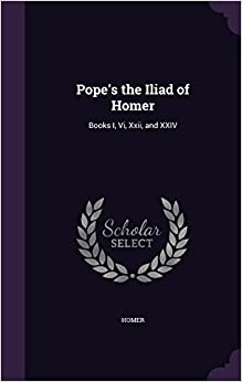 Book Pope's the Iliad of Homer: Books I, Vi, Xxii, and XXIV