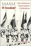 O Freedom! : Afro-American Emancipation Celebrations, Wiggins, William H., Jr., 0870496654