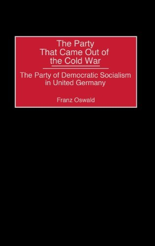 Download The Party That Came Out of the Cold War: The Party of Democratic Socialism in United Germany Pdf