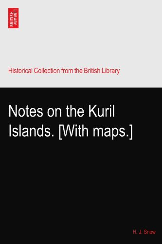 Kuril Islands - Notes on the Kuril Islands. [With maps.]