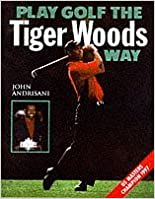 Book Play Golf the Tiger Woods Way: Learn The Secrets of his Power-Swing Technique by John Andrisani (1997-07-07)