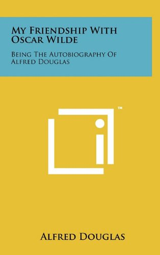 My Friendship with Oscar Wilde: Being the Autobiography of Alfred Douglas PDF