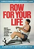 Row for Your Life: A Complete Program of Aerobic and Strength Training