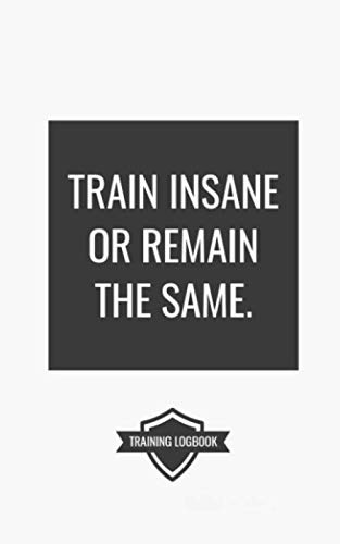 TRAIN INSANE: Workout Logbook For Powerlifting, Bodybuilding, and Weight Training with Motivational Quote. Track Sets and Reps!