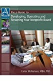 Field Guide to Developing, Operating and Restoring Your Nonprofit Board, Carter McNamara, 1933719052
