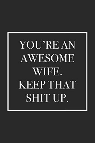 You're an Awesome Wife. Keep That Shit Up: Blank Lined Notebook