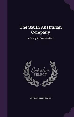 Read Online The South Australian Company: A Study in Colonisation ebook