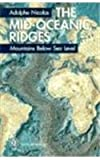 The Mid-Oceanic Ridges : Mountains below Sea Level, Nicolas, A., 0387573801