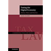 Taxing the Digital Economy: Theory, Policy and Practice (Cambridge Tax Law Series) (English Edition)