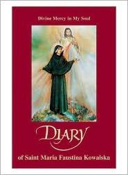 Diary of St Maria Faustina Kowalska: Divine Mercy in My Soul by St. Maria Faustina Kowalska, Marian Press