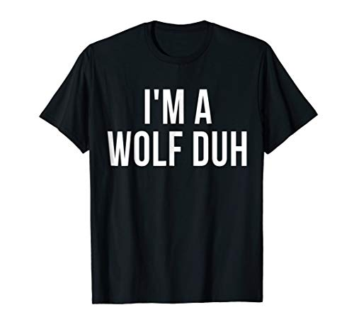 I'm A Wolf Duh Halloween Costume Shirt Wolves Animal Gift