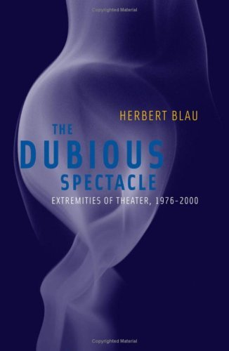 Dubious Spectacle: Extremities of Theater, 1976-2000: Extremities of Theatre, 1976-2000