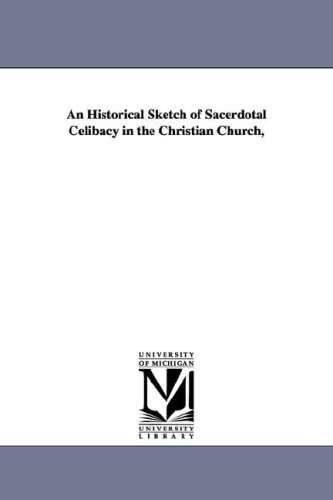 Read Online An Historical Sketch of Sacerdotal Celibacy in the Christian Church, pdf epub