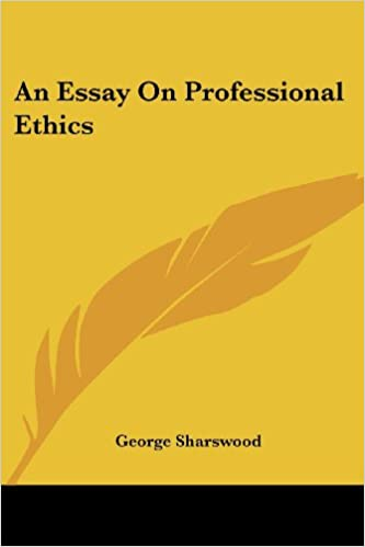 Essay On My Mother In English Amazoncom An Essay On Professional Ethics  George  Sharswood Books My Assignment Help Reviews also Writing A Proposal For Services Amazoncom An Essay On Professional Ethics  George  Graduate Writing Service