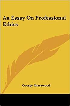 com an essay on professional ethics  an essay on professional ethics