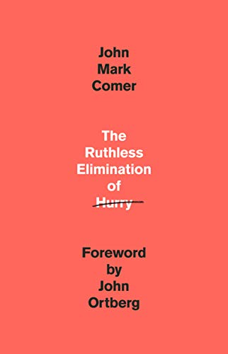 Book Cover: The Ruthless Elimination of Hurry: How to Stay Emotionally Healthy and Spiritually Alive in the Chaos of the Modern World