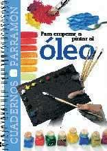 Para empezar a pintar Oleo/ To Begin Oil Painting (Spanish Edition)