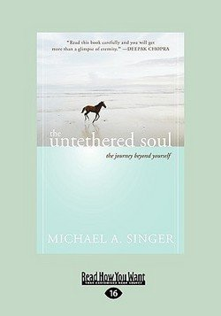 Michael A. Singer: The Untethered Soul : The Journey Beyond Yourself (Large Print Paperback); 2009 Edition