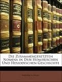 Die Zusammengesetzten Nomina in Den Homerischen Und Hesiodischen Geschichte, Friedrich Stolz, 1141321815