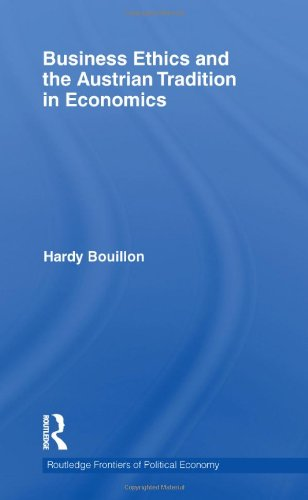 Business Ethics and the Austrian Tradition in Economics (Routledge Frontiers of Political Economy)