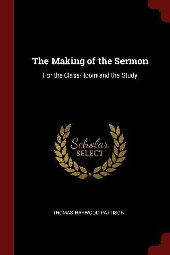 The Making of the Sermon: For the Class-Room and the Study pdf epub