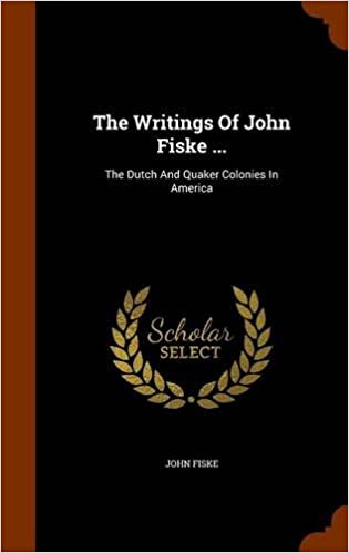 The Writings Of John Fiske ...: The Dutch And Quaker Colonies In America