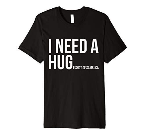 I Need A Huge Shot Of Sambuca Shirt Funny Cocktail Gift