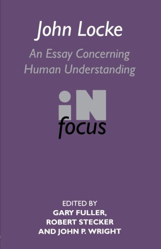 John Locke: An Essay Concerning Human Understanding in Focus (Routledge Philosophers in Focus Series)